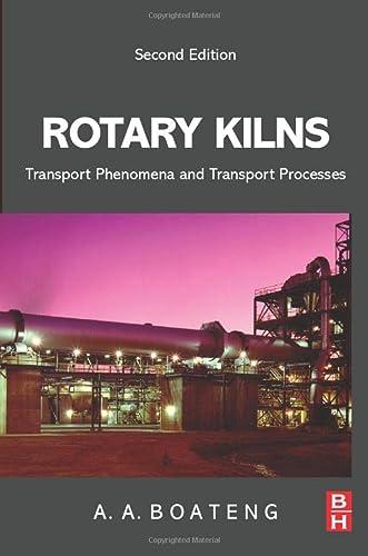 Rotary Kilns, Second Edition: Transport Phenomena and: Boateng, Akwasi A