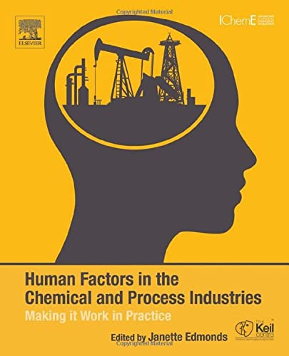 Human Factors in the Chemical and Process Industries: Making it Work in Practice: Elsevier