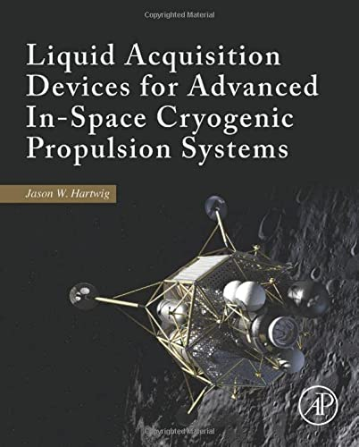 Liquid Acquisition Devices for Advanced in-Space Cryogenic Propulsion Systems: Jason William ...