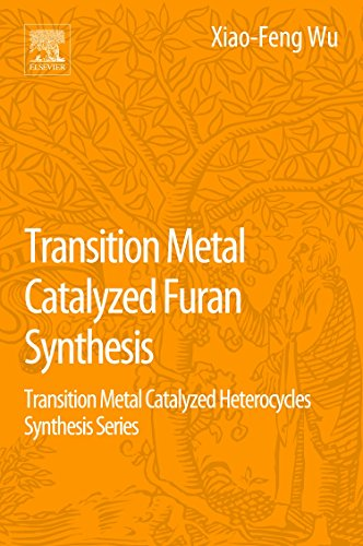 9780128040348: Transition Metal Catalyzed Furans Synthesis: Transition Metal Catalyzed Heterocycle Synthesis Series (Transition Metal Catalyzed Heterocycles Synthesis)
