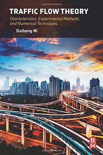 Traffic Flow Theory: Characteristics, Experimental Methods, and Numerical Techniques: Daiheng Ni