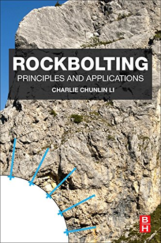 Rockbolting: Principles and Applications: Charlie Chunlin Li