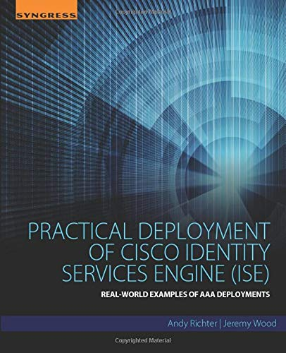 9780128044575: Practical Deployment of Cisco Identity Services Engine (ISE): Real-World Examples of AAA Deployments