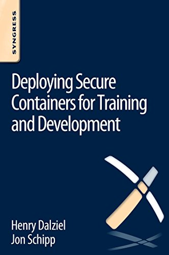 Deploying Secure Containers for Training and Development: Henry Dalziel; Jon Schipp; Max Dalziel