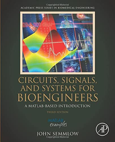 Circuits, Signals and Systems for Bioengineers: A: John Semmlow