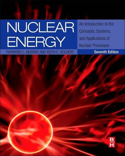 9780128099940: Nuclear Energy: An Introduction to the Concepts, Systems, and Applications of Nuclear Processes