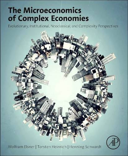 9780128100172: The Microeconomics of Complex Economies: Evolutionary, Institutional, Neoclassical, and Complexity Perspectives