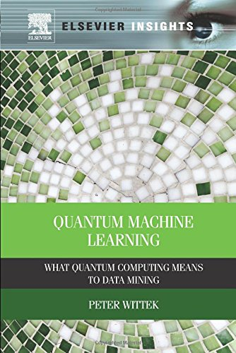 9780128100400: Quantum Machine Learning: What Quantum Computing Means to Data Mining
