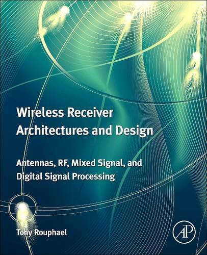 9780128100493: Wireless Receiver Architectures and Design: Antennas, RF, Synthesizers, Mixed Signal, and Digital Signal Processing
