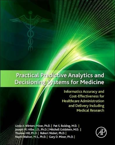 9780128100622: Practical Predictive Analytics and Decisioning Systems for Medicine: Informatics Accuracy and Cost-Effectiveness for Healthcare Administration and Delivery Including Medical Research