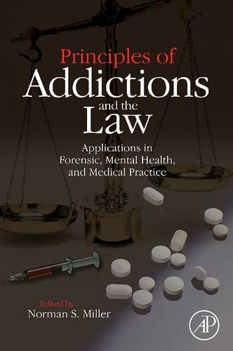 9780128101940: Principles of Addictions and the Law: Applications in Forensic, Mental Health, and Medical Practice