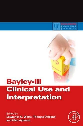 9780128102053: Bayley-III Clinical Use and Interpretation (Practical Resources for the Mental Health Professional)