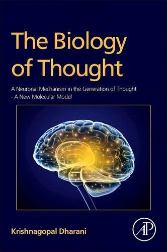 9780128102381: The Biology of Thought: A Neuronal Mechanism in the Generation of Thought - A New Molecular Model