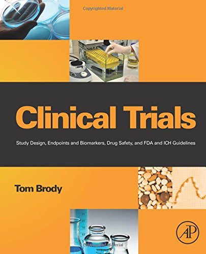 9780128102572: Clinical Trials: Study Design, Endpoints and Biomarkers, Drug Safety, and FDA and ICH Guidelines
