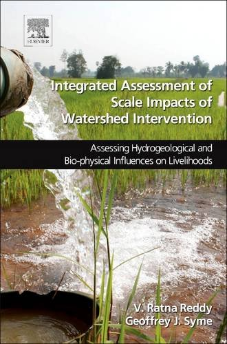 9780128102770: Integrated Assessment of Scale Impacts of Watershed Intervention: Assessing Hydrogeological and Bio-physical Influences on Livelihoods