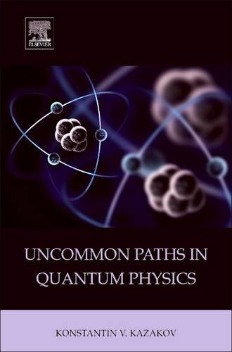 9780128102893: Uncommon Paths in Quantum Physics