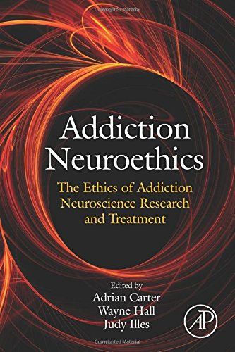 9780128103630: Addiction Neuroethics: The Ethics of Addiction Neuroscience Research and Treatment