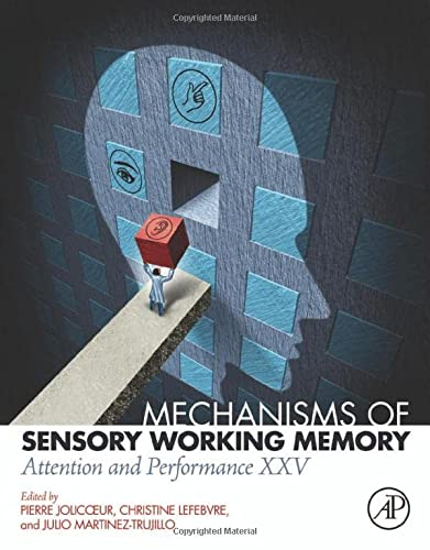 9780128110423: Mechanisms of Sensory Working Memory: Attention and Perfomance XXV