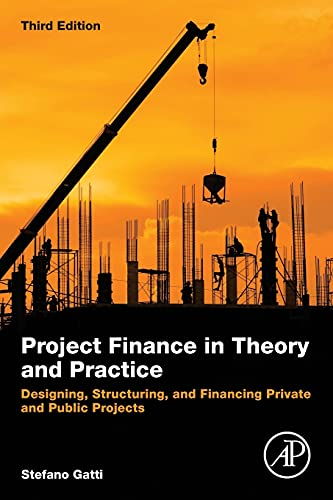 9780128114018: Project Finance in Theory and Practice: Designing, Structuring, and Financing Private and Public Projects