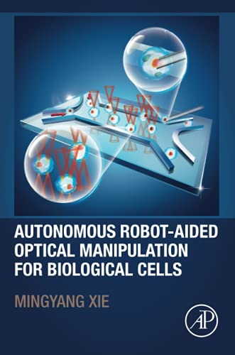 China) Xie  Mingyang (Nanjing University of Aeronautics and Astronautics  College of Automation Engineering, Autonomous Robot-Aided Optical Manipulation for Biological Cells