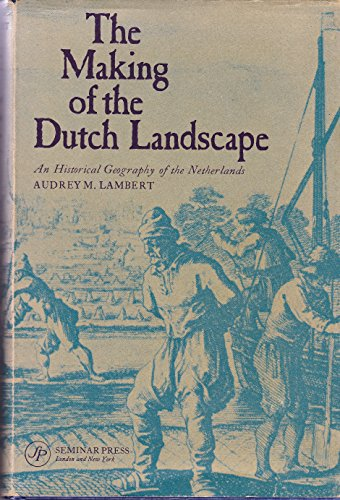 9780128670507: Making of the Dutch Landscape: Historical Geography of the Netherlands