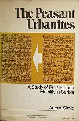 9780129110507: Peasant Urbanites: Study of Rural-Urban Mobility in Serbia