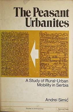 9780129110507: Peasant Urbanites: Study of Rural-Urban Mobility in Serbia (Studies in anthropology)