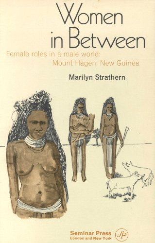 Women in Between: Female Roles in a Male World, Mount Hagen, New Guinea (Seminar studies in ...