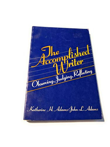 9780130011329: The Accomplished Writer: Observing, Judging, Reflecting