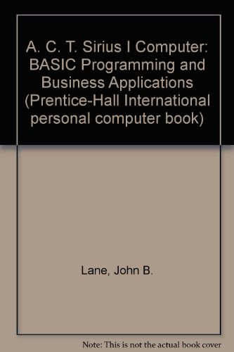 9780130035677: A. C. T. Sirius I Computer: BASIC Programming and Business Applications (Prentice-Hall International personal computer book)