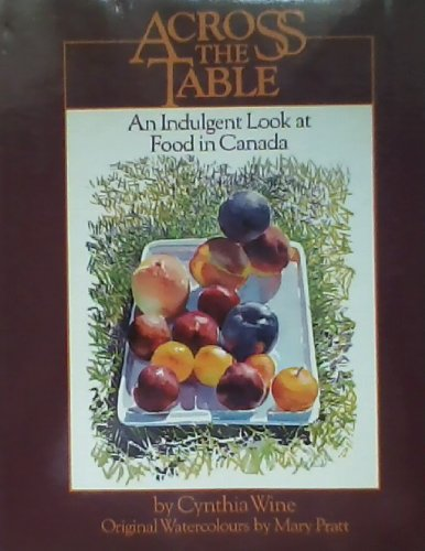9780130036414: Across the Table: An Indulgent Look at Food in Canada