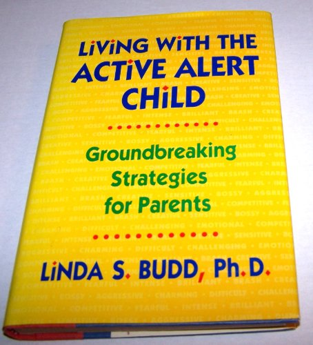9780130043757: Living With the Active Alert Child: Groundbreaking Strategies for Parents