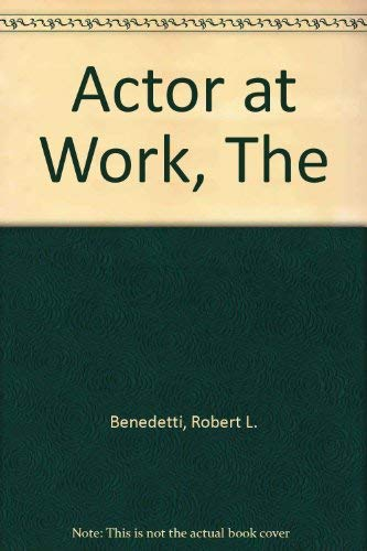 The actor at work: Benedetti, Robert L