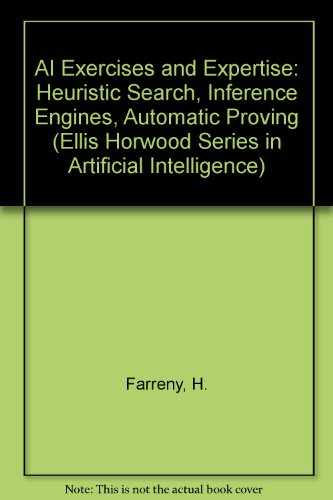 9780130045249: AI Exercises and Expertise: Heuristic Search, Inference Engines, Automatic Proving (Ellis Horwood Series in Artificial Intelligence)