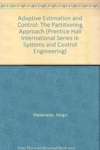 9780130054227: Adaptive Estimation and Control: Partitioning Approach (Prentice Hall International Series in Systems and Control Engineering)