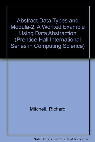 9780130060815: Abstract Data Types and Modula-2: A Worked Example of Design Using Data Abstraction (Prentice-Hall International Series in Computer Science)