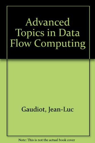 Advanced Topics in Data-Flow Computing: Gaudiot, Jean-Luc & Bic, Lubomir