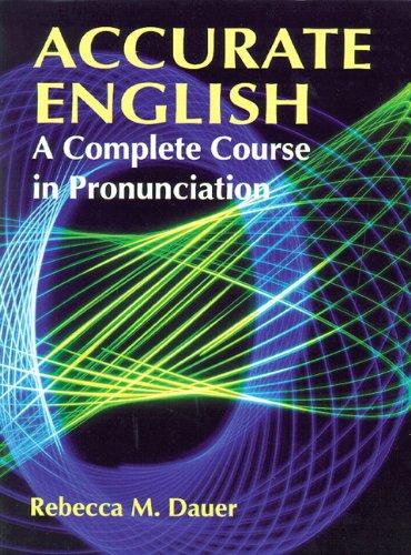 Accurate English: A Complete Course in Pronunciation: Dauer, Rebecca M.; Dauer