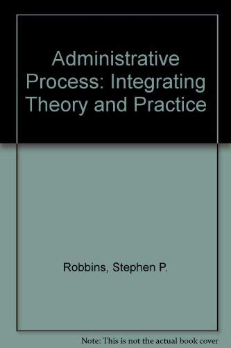 9780130074195: Administrative Process: Integrating Theory and Practice