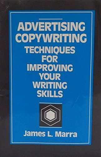 Advertising Copywriting: Techniques for Improving Your Writing: Marra, James L.