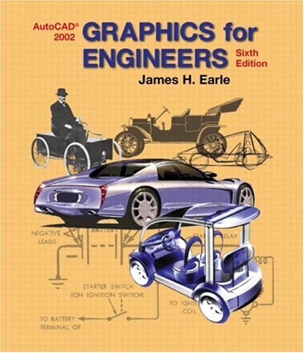 Graphics for Engineers with AutoCAD 2002 (6th Edition) (0130081728) by James H. Earle