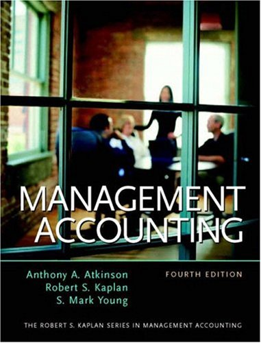 Management Accounting, Fourth Edition: Anthony A. Atkinson,
