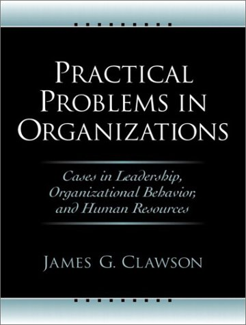 9780130083890: Practical Problems in Organizations: Cases in Leadership, Organizational Behavior, and Human Resources