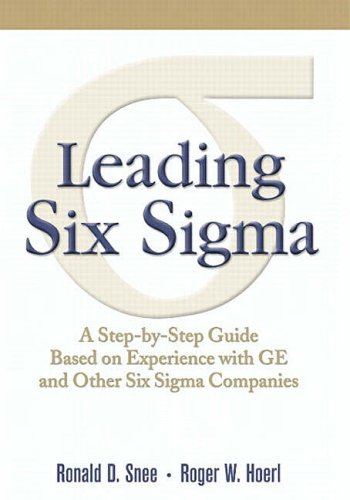 9780130084576: Leading Six Sigma: A Step-by-Step Guide Based on Experience with GE and Other Six Sigma Companies (Financial Times (Prentice Hall))