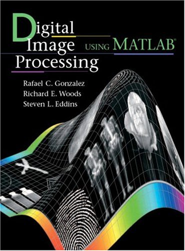 Digital Image Processing Using MATLAB: Gonzalez, Rafael C.,