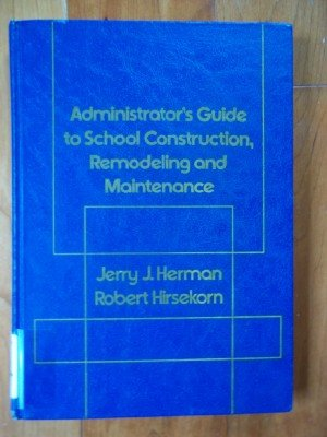 9780130085245: Administrator's guide to school construction, remodeling, and maintenance