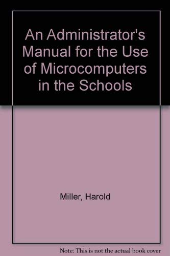 9780130085580: An Administrator's Manual for the Use of Microcomputers in the Schools