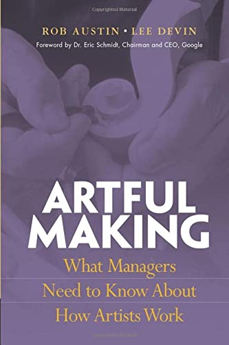 9780130086952: Artful Making: What Managers Need to Know about How Artists Work (Financial Times Prentice Hall Books.)