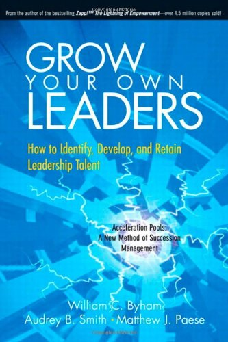 Grow Your Own Leaders: How to Identify,: William C. Byham,