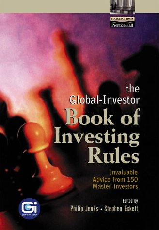 9780130094018: The Global-Investor Book of Investing Rules: Invaluable Advice from 150 Master Investors (Financial Times Prentice Hall Books)